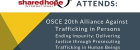 Shared Hope Attends: OSCE 20th Alliance Against Trafficking in Persons